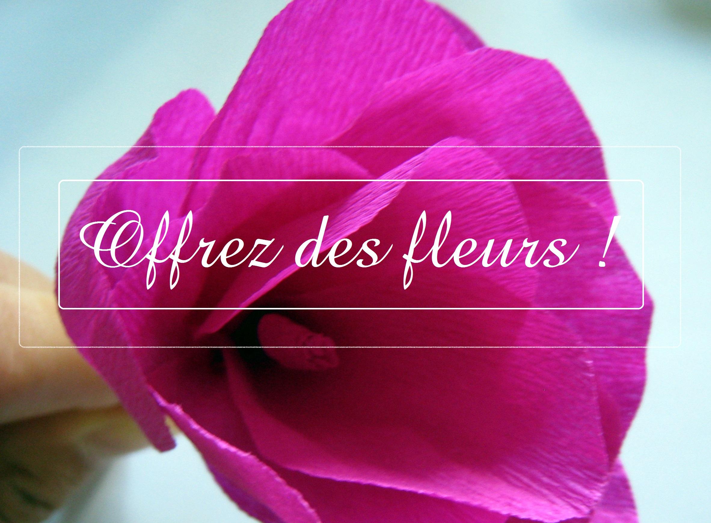Offrez des fleurs !